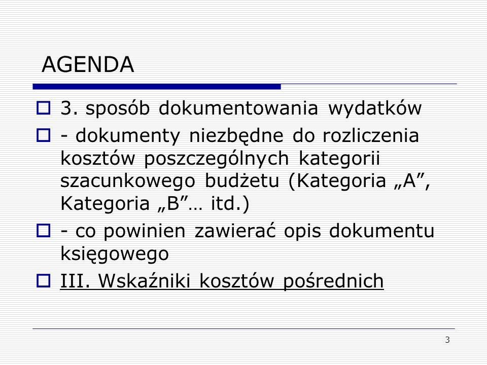 AGENDA 3. sposób dokumentowania wydatków - dokumenty niezbędne do rozliczenia kosztów poszczególnych kategorii szacunkowego budżetu (Kategoria A, Kate
