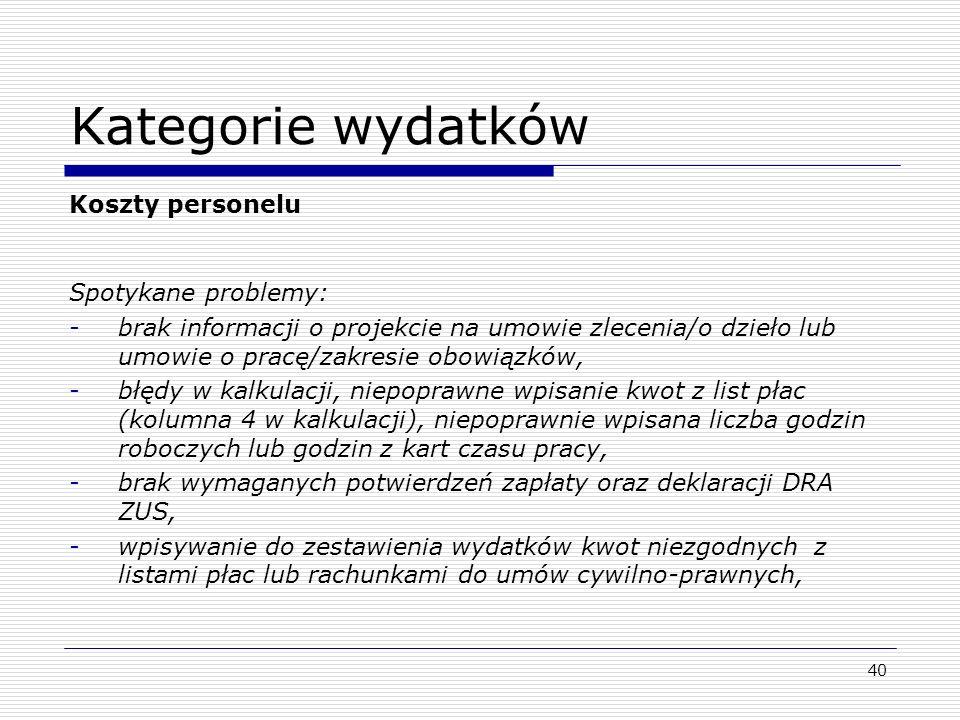 Kategorie wydatków Koszty personelu Spotykane problemy: -brak informacji o projekcie na umowie zlecenia/o dzieło lub umowie o pracę/zakresie obowiązkó