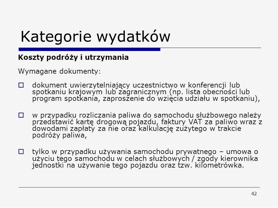 42 Kategorie wydatków Koszty podróży i utrzymania Wymagane dokumenty : dokument uwierzytelniający uczestnictwo w konferencji lub spotkaniu krajowym lu