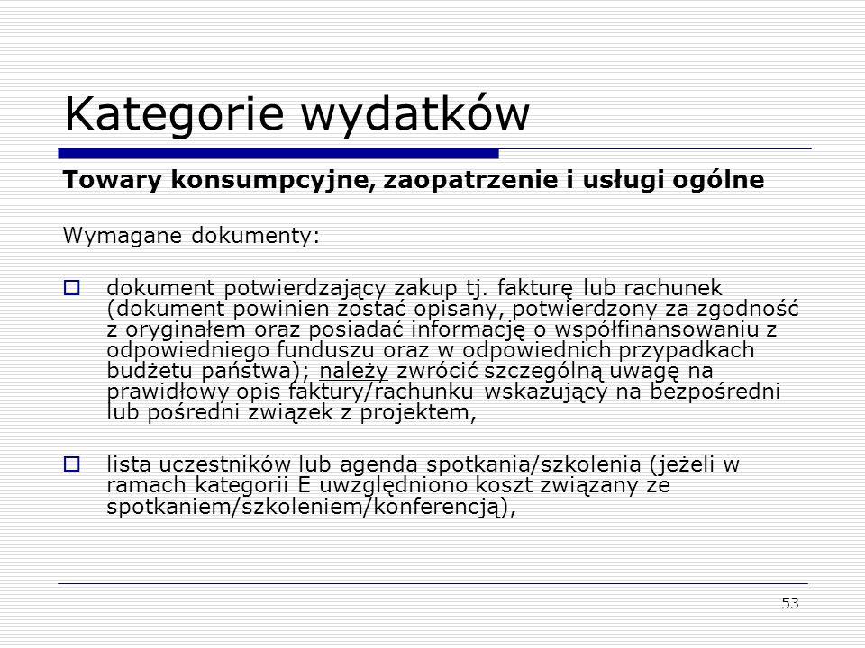 Kategorie wydatków Towary konsumpcyjne, zaopatrzenie i usługi ogólne Wymagane dokumenty: dokument potwierdzający zakup tj. fakturę lub rachunek (dokum