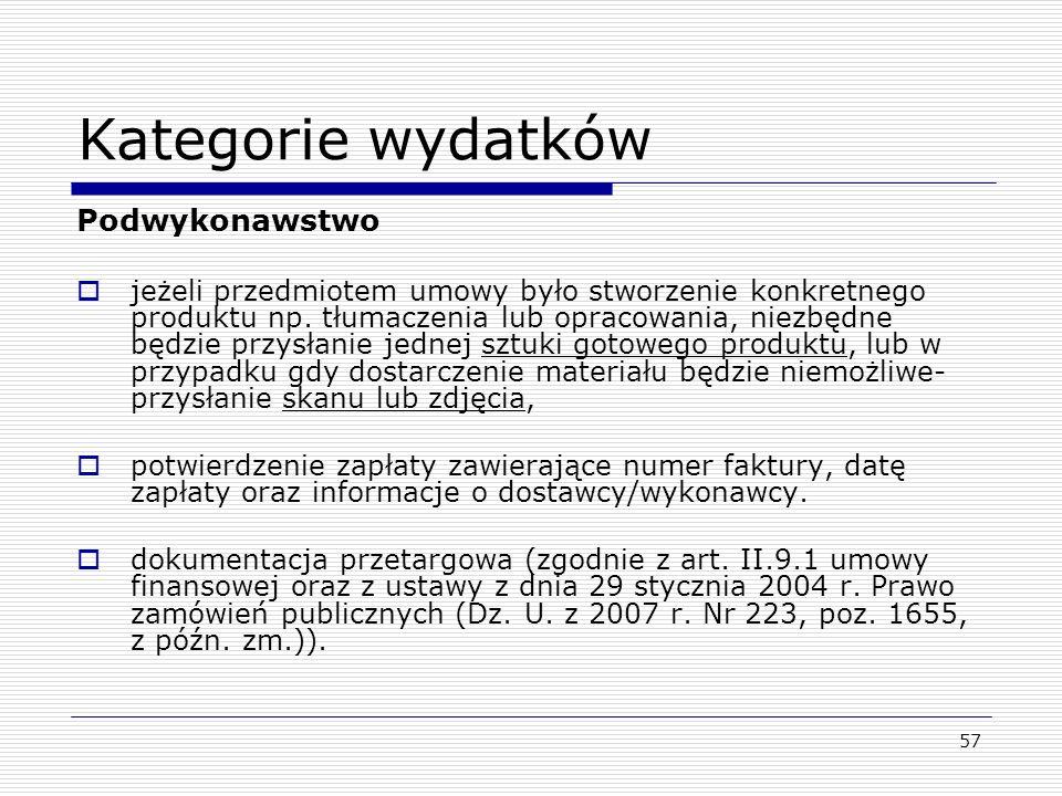 Kategorie wydatków Podwykonawstwo jeżeli przedmiotem umowy było stworzenie konkretnego produktu np. tłumaczenia lub opracowania, niezbędne będzie przy