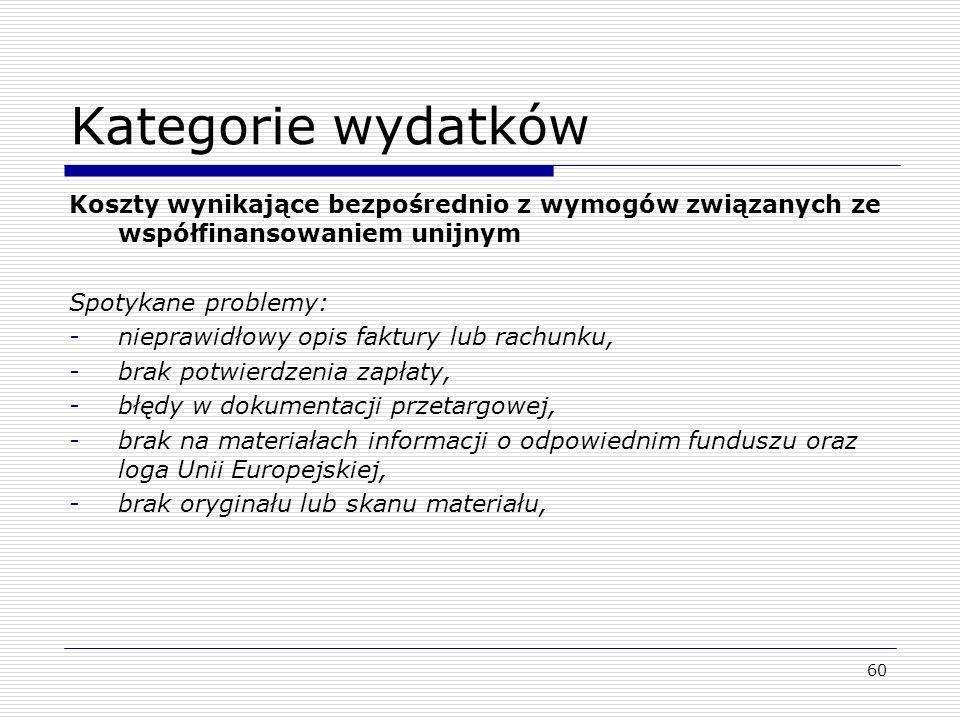 Kategorie wydatków Koszty wynikające bezpośrednio z wymogów związanych ze współfinansowaniem unijnym Spotykane problemy: -nieprawidłowy opis faktury l