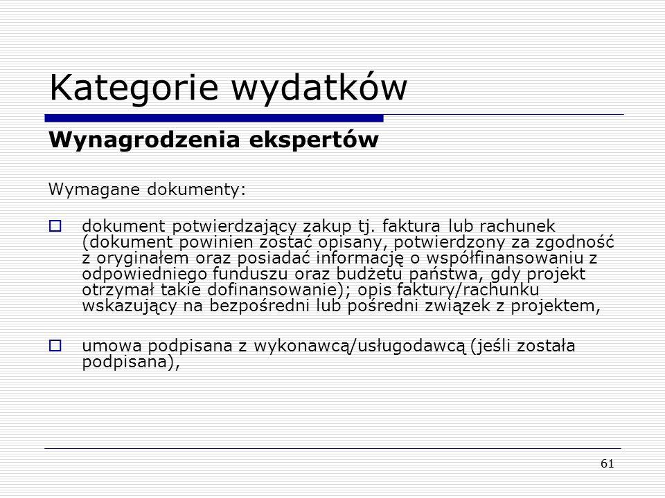 61 Kategorie wydatków Wynagrodzenia ekspertów Wymagane dokumenty: dokument potwierdzający zakup tj. faktura lub rachunek (dokument powinien zostać opi