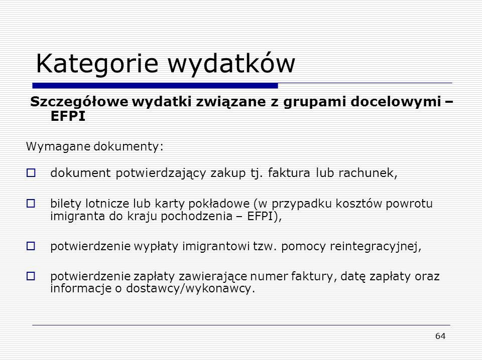 64 Kategorie wydatków Szczegółowe wydatki związane z grupami docelowymi – EFPI Wymagane dokumenty: dokument potwierdzający zakup tj. faktura lub rachu