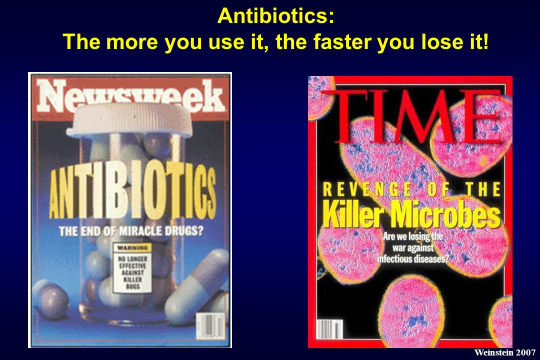Antibiotics: The more you use it, the faster you lose it! Weinstein 2007