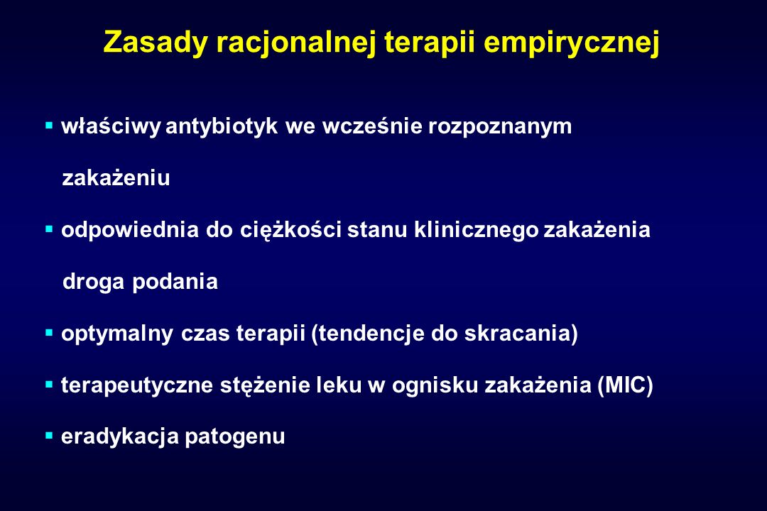 Zasady racjonalnej terapii empirycznej właściwy antybiotyk we wcześnie rozpoznanym zakażeniu odpowiednia do ciężkości stanu klinicznego zakażenia drog