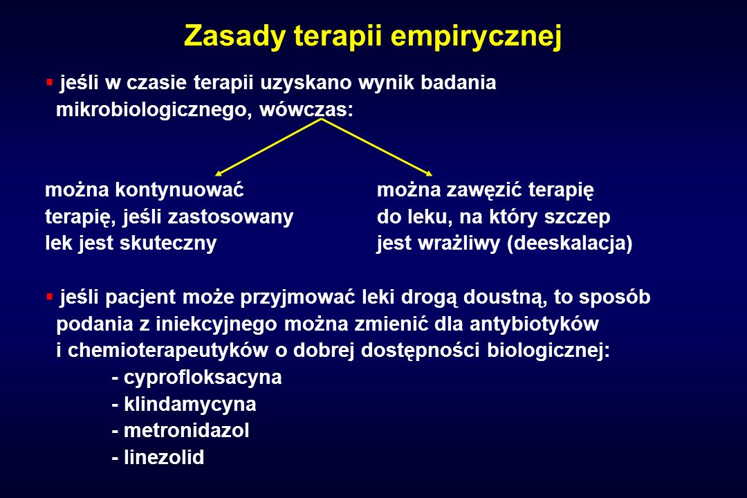 Zasady terapii empirycznej jeśli w czasie terapii uzyskano wynik badania mikrobiologicznego, wówczas: można kontynuowaćmożna zawęzić terapię terapię,