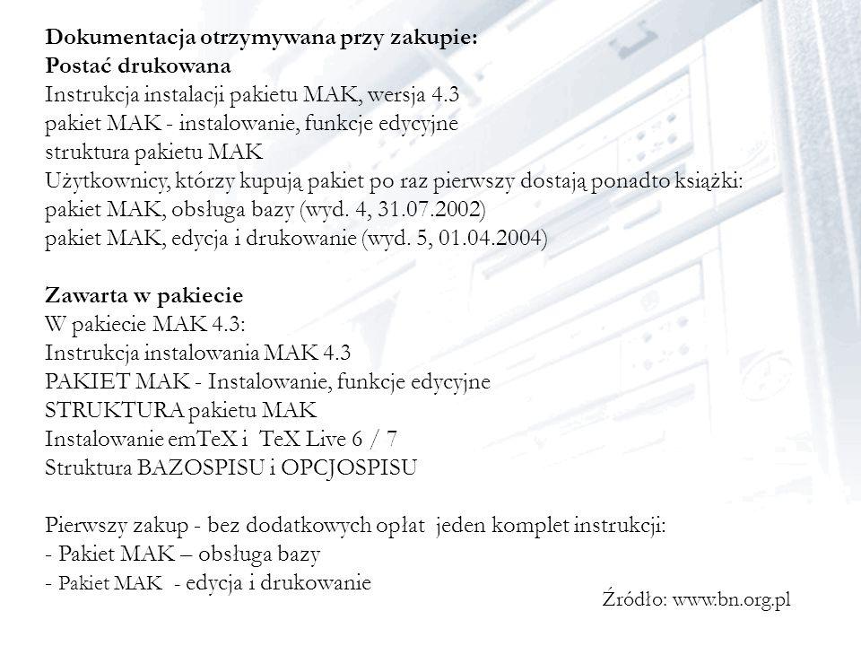 Dokumentacja otrzymywana przy zakupie: Postać drukowana Instrukcja instalacji pakietu MAK, wersja 4.3 pakiet MAK - instalowanie, funkcje edycyjne stru