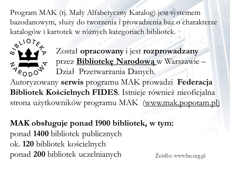 Program MAK (tj. Mały Alfabetyczny Katalog) jest systemem bazodanowym, służy do tworzenia i prowadzenia baz o charakterze katalogów i kartotek w różny