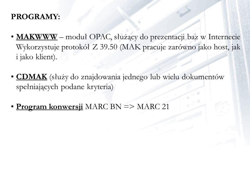 PROGRAMY: MAKWWW – moduł OPAC, służący do prezentacji baz w Internecie Wykorzystuje protokół Z 39.50 (MAK pracuje zarówno jako host, jak i jako klient