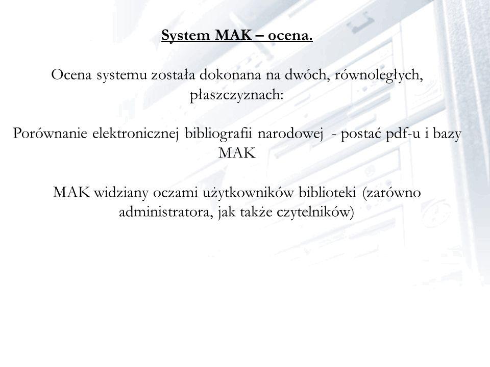 System MAK – ocena. Ocena systemu została dokonana na dwóch, równoległych, płaszczyznach: Porównanie elektronicznej bibliografii narodowej - postać pd