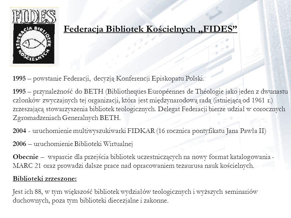 Federacja Bibliotek Kościelnych FIDES 1995 – powstanie Federacji, decyzją Konferencji Episkopatu Polski. 1995 – przynależność do BETH (Bibliotheques E