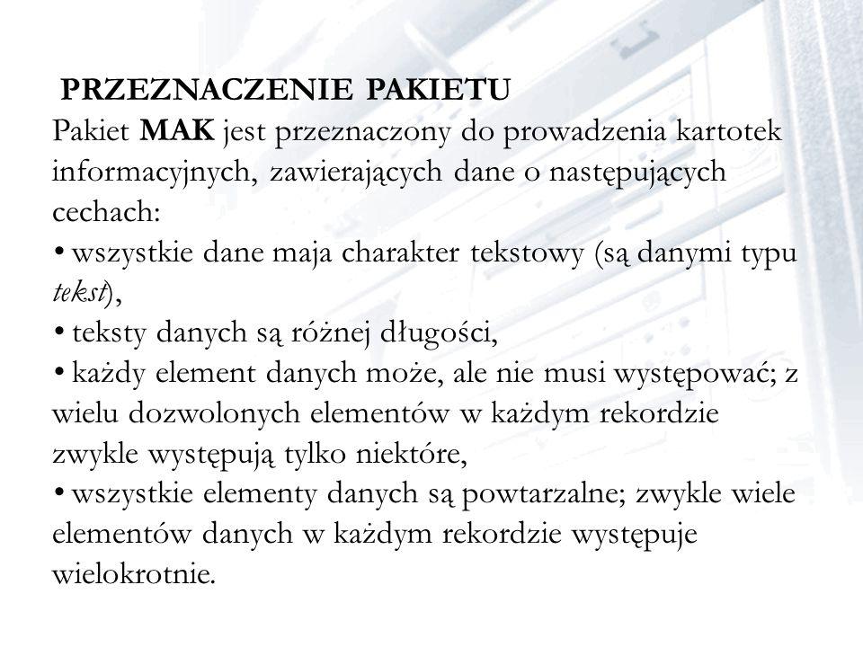 PRZEZNACZENIE PAKIETU Pakiet MAK jest przeznaczony do prowadzenia kartotek informacyjnych, zawierających dane o następujących cechach: wszystkie dane