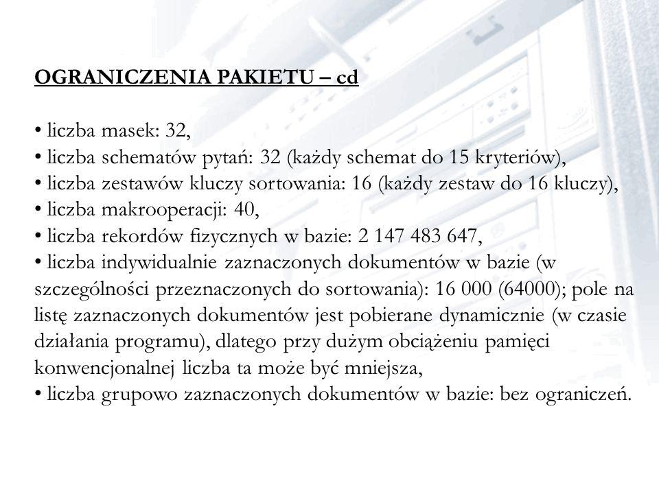 OGRANICZENIA PAKIETU – cd liczba masek: 32, liczba schematów pytań: 32 (każdy schemat do 15 kryteriów), liczba zestawów kluczy sortowania: 16 (każdy z