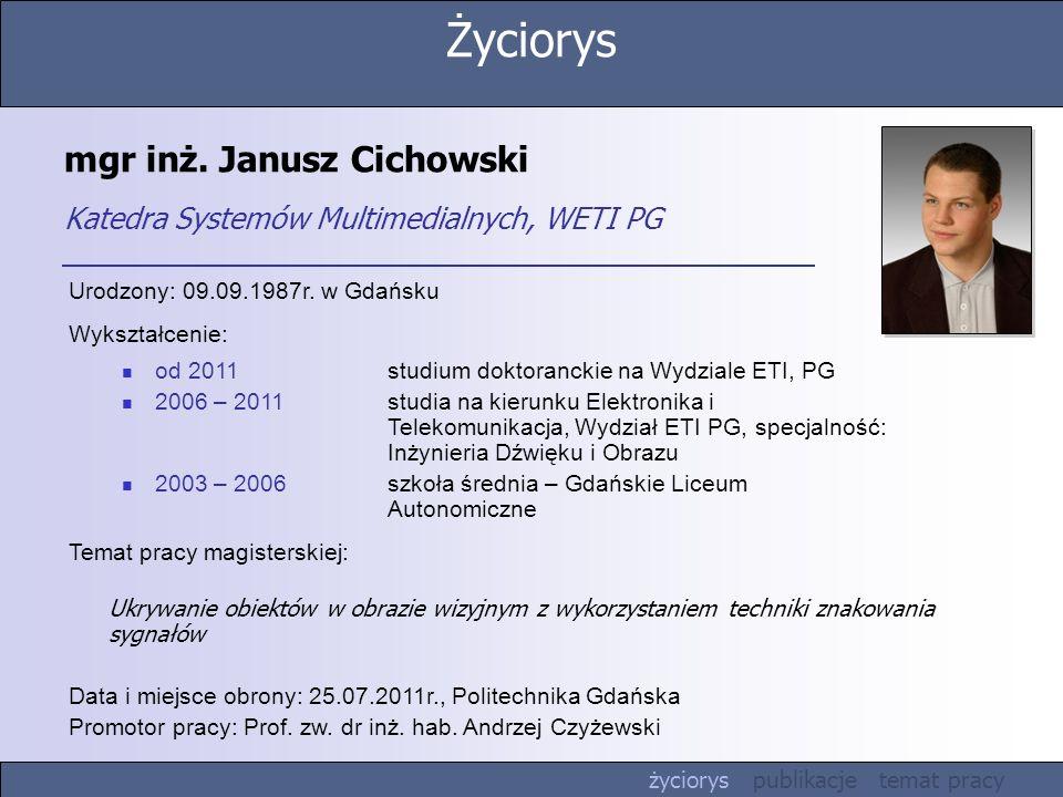 mgr inż. Janusz Cichowski Katedra Systemów Multimedialnych, WETI PG Urodzony: 09.09.1987r. w Gdańsku Wykształcenie: od 2011studium doktoranckie na Wyd