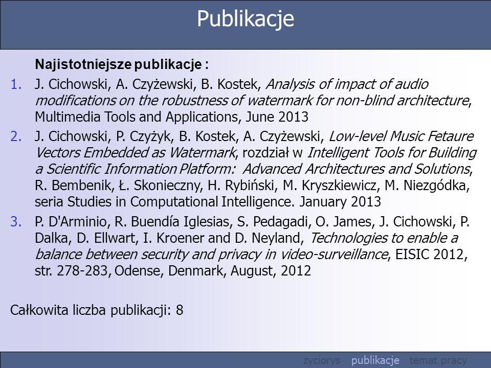 Publikacje Najistotniejsze publikacje : 1.J. Cichowski, A. Czyżewski, B. Kostek, Analysis of impact of audio modifications on the robustness of waterm