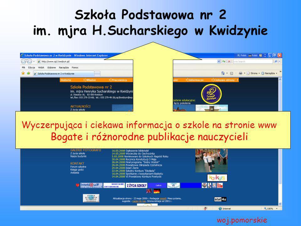 Szkoła Podstawowa nr 2 im. mjra H.Sucharskiego w Kwidzynie woj.pomorskie Wyczerpująca i ciekawa informacja o szkole na stronie www Bogate i różnorodne