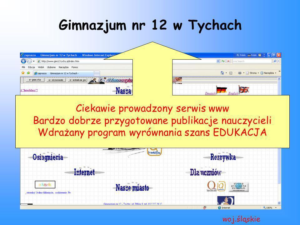 Gimnazjum nr 12 w Tychach woj.śląskie Ciekawie prowadzony serwis www Bardzo dobrze przygotowane publikacje nauczycieli Wdrażany program wyrównania sza