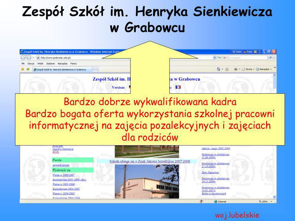 Zespół Szkół im. Henryka Sienkiewicza w Grabowcu woj.lubelskie Bardzo dobrze wykwalifikowana kadra Bardzo bogata oferta wykorzystania szkolnej pracown