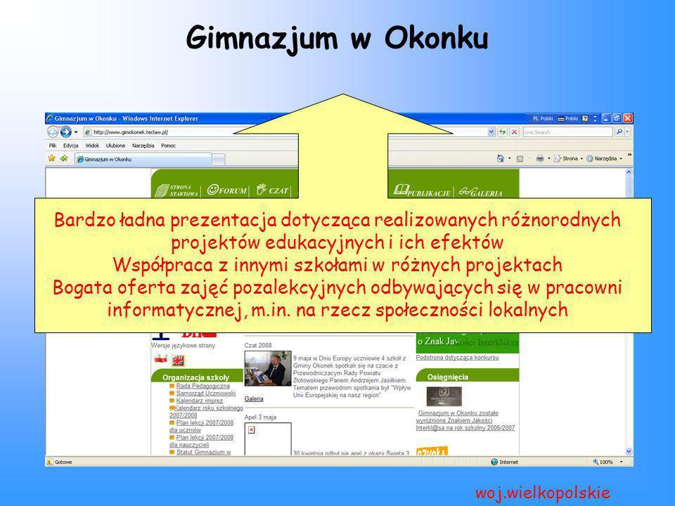 Gimnazjum w Okonku woj.wielkopolskie Bardzo ładna prezentacja dotycząca realizowanych różnorodnych projektów edukacyjnych i ich efektów Współpraca z i