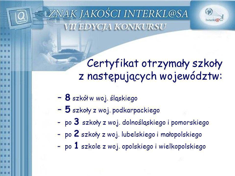 Certyfikat otrzymały szkoły z następujących województw: –8 szkół w woj. śląskiego –5 szkoły z woj. podkarpackiego –po 3 szkoły z woj. dolnośląskiego i