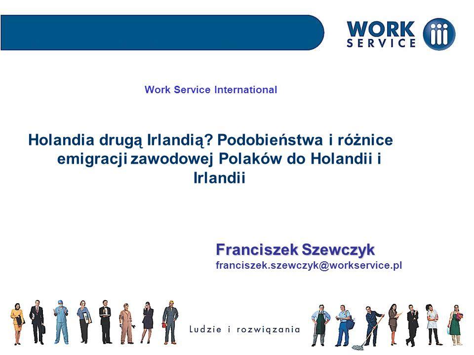 Work Service International Holandia drugą Irlandią? Podobieństwa i różnice emigracji zawodowej Polaków do Holandii i Irlandii Franciszek Szewczyk fran