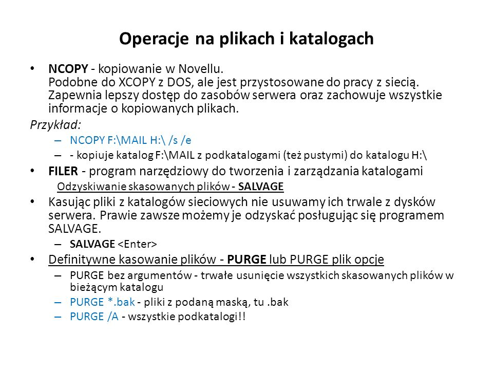 Operacje na plikach i katalogach NCOPY - kopiowanie w Novellu. Podobne do XCOPY z DOS, ale jest przystosowane do pracy z siecią. Zapewnia lepszy dostę