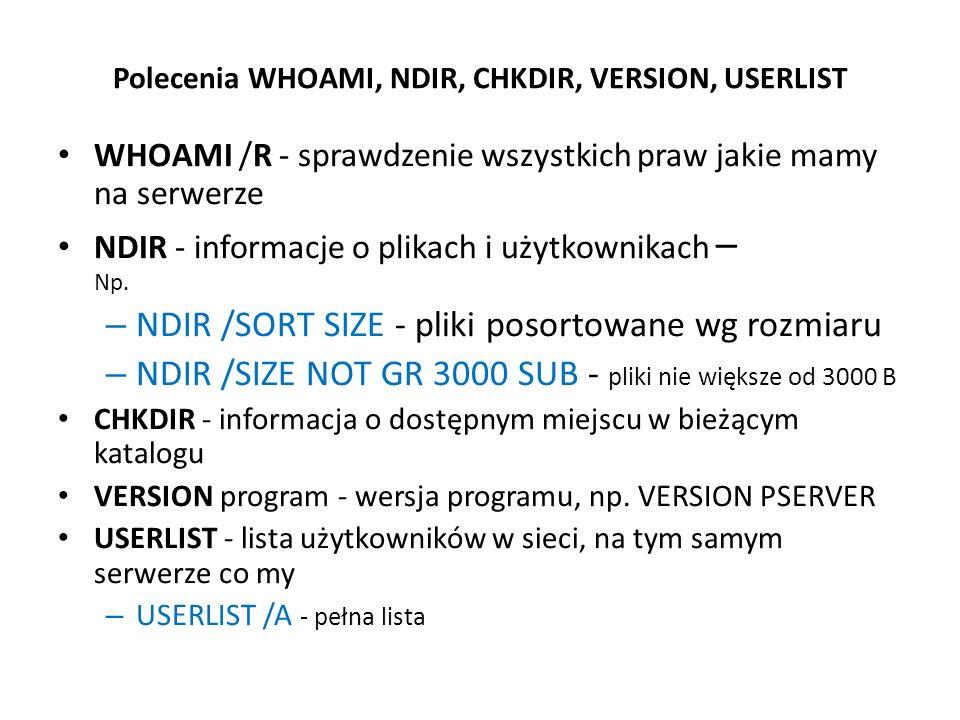 Polecenia WHOAMI, NDIR, CHKDIR, VERSION, USERLIST WHOAMI /R - sprawdzenie wszystkich praw jakie mamy na serwerze NDIR - informacje o plikach i użytkow