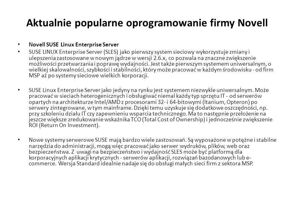 Aktualnie popularne oprogramowanie firmy Novell Novell SUSE Linux Enterprise Server SUSE LINUX Enterprise Server (SLES) jako pierwszy system sieciowy