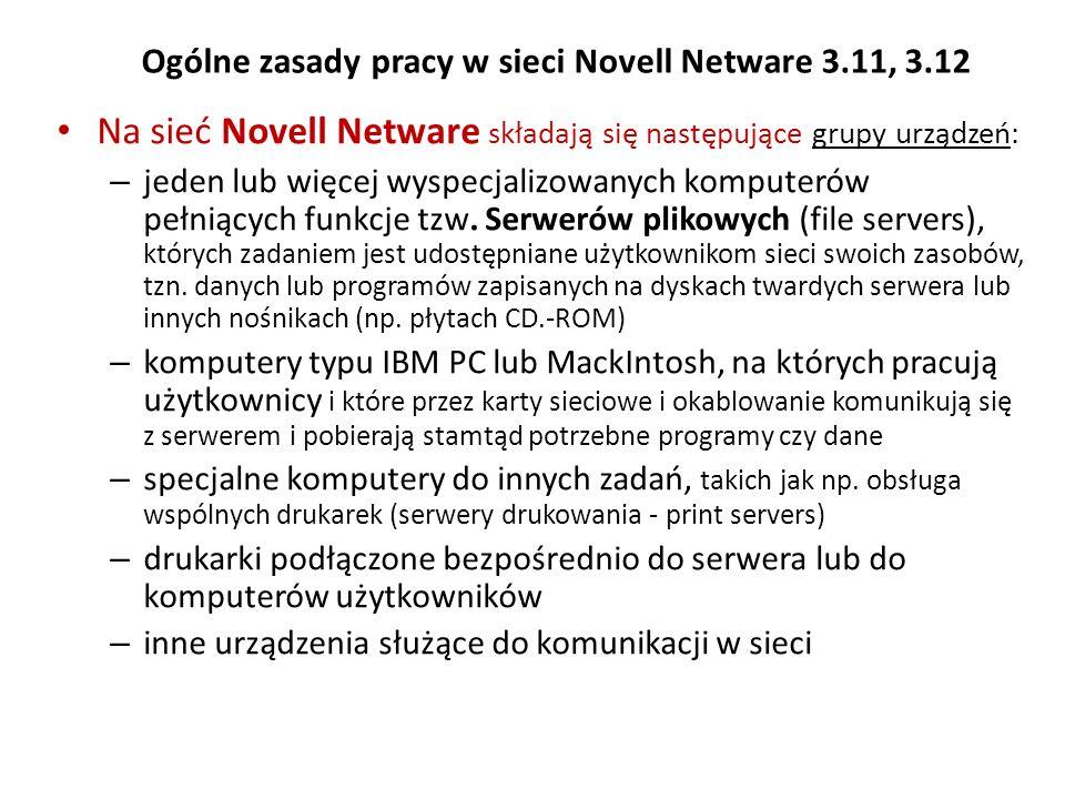 Ogólne zasady pracy w sieci Novell Netware 3.11, 3.12 Na sieć Novell Netware składają się następujące grupy urządzeń: – jeden lub więcej wyspecjalizow