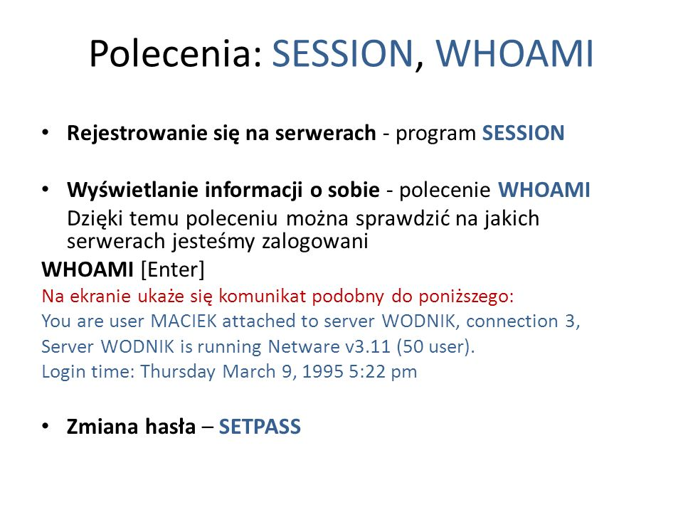 Polecenia: SESSION, WHOAMI Rejestrowanie się na serwerach - program SESSION Wyświetlanie informacji o sobie - polecenie WHOAMI Dzięki temu poleceniu m