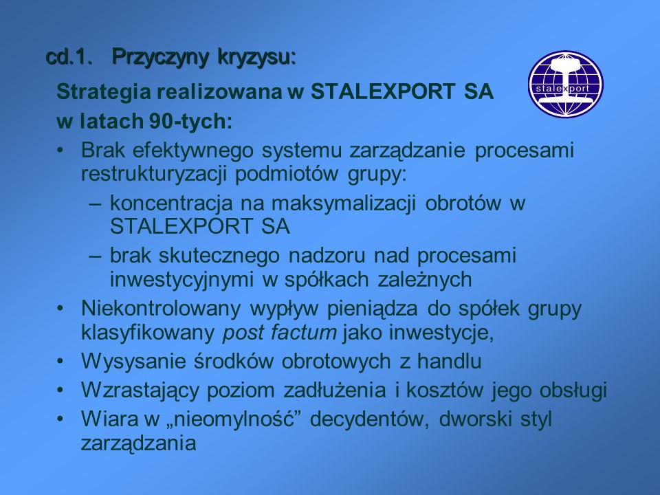 cd.1. Przyczyny kryzysu: Strategia realizowana w STALEXPORT SA w latach 90-tych: Brak efektywnego systemu zarządzanie procesami restrukturyzacji podmi