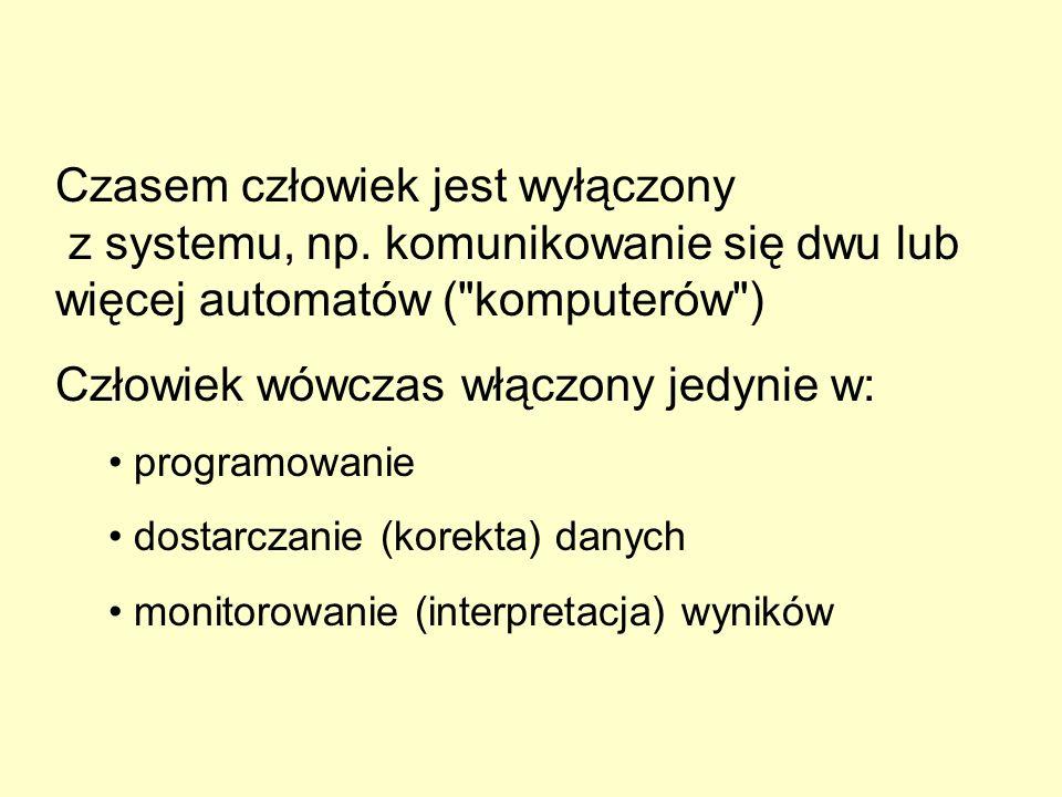 Czasem człowiek jest wyłączony z systemu, np. komunikowanie się dwu lub więcej automatów (