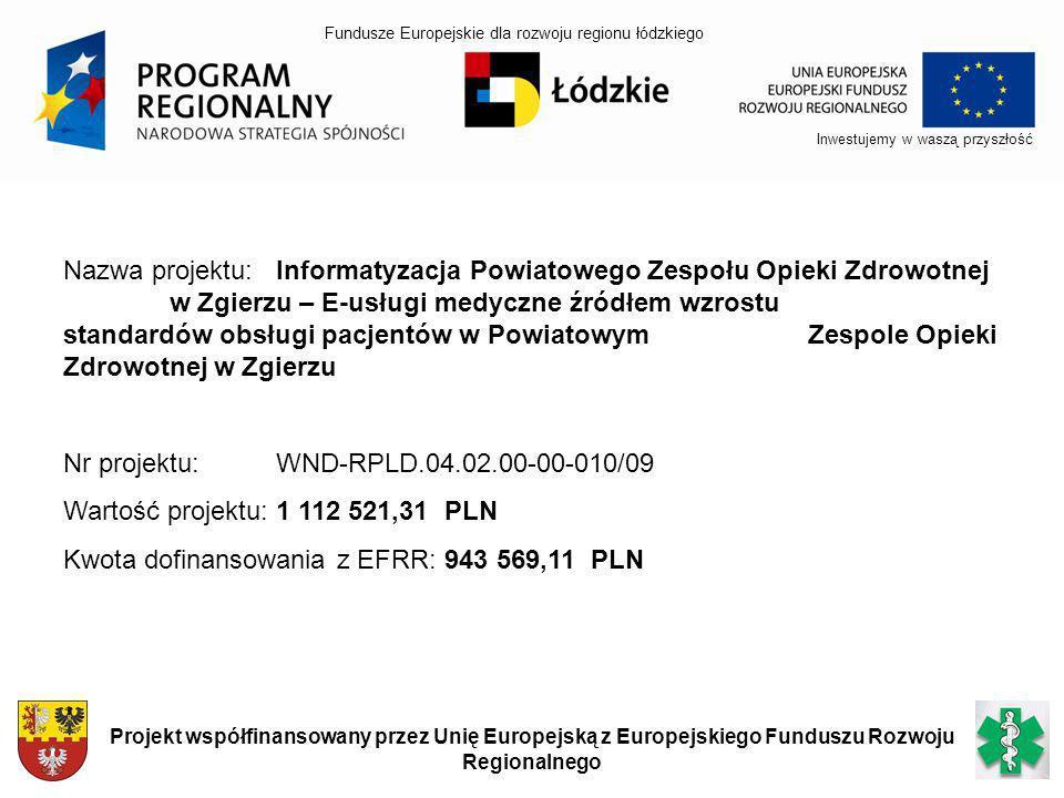 Regionalny Program Operacyjny Województwa Łódzkiego na lata 2007-2013 Inwestujemy w waszą przyszłość Projekt współfinansowany przez Unię Europejską z Europejskiego Funduszu Rozwoju Regionalnego Fundusze Europejskie dla rozwoju regionu łódzkiego