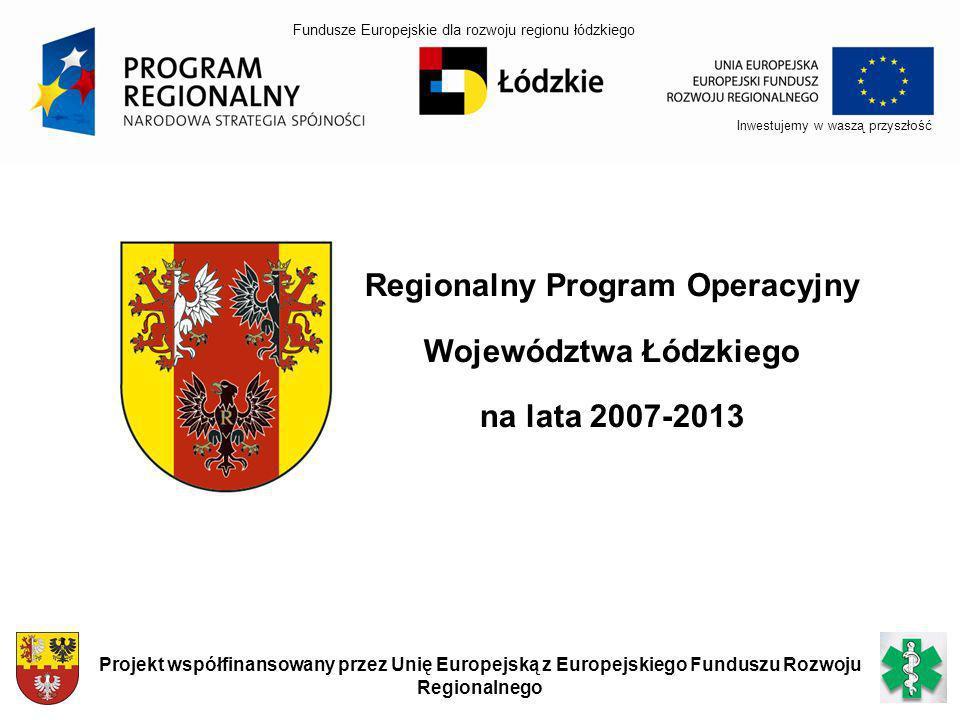 Regionalny Program Operacyjny Województwa Łódzkiego na lata 2007-2013 Inwestujemy w waszą przyszłość Projekt współfinansowany przez Unię Europejską z