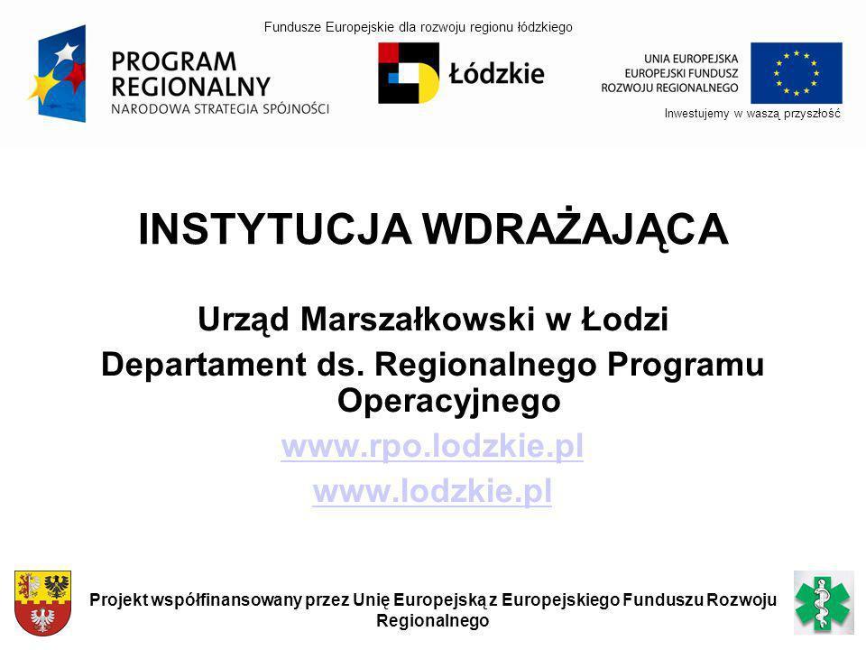 INSTYTUCJA WDRAŻAJĄCA Urząd Marszałkowski w Łodzi Departament ds. Regionalnego Programu Operacyjnego www.rpo.lodzkie.pl www.lodzkie.pl Inwestujemy w w