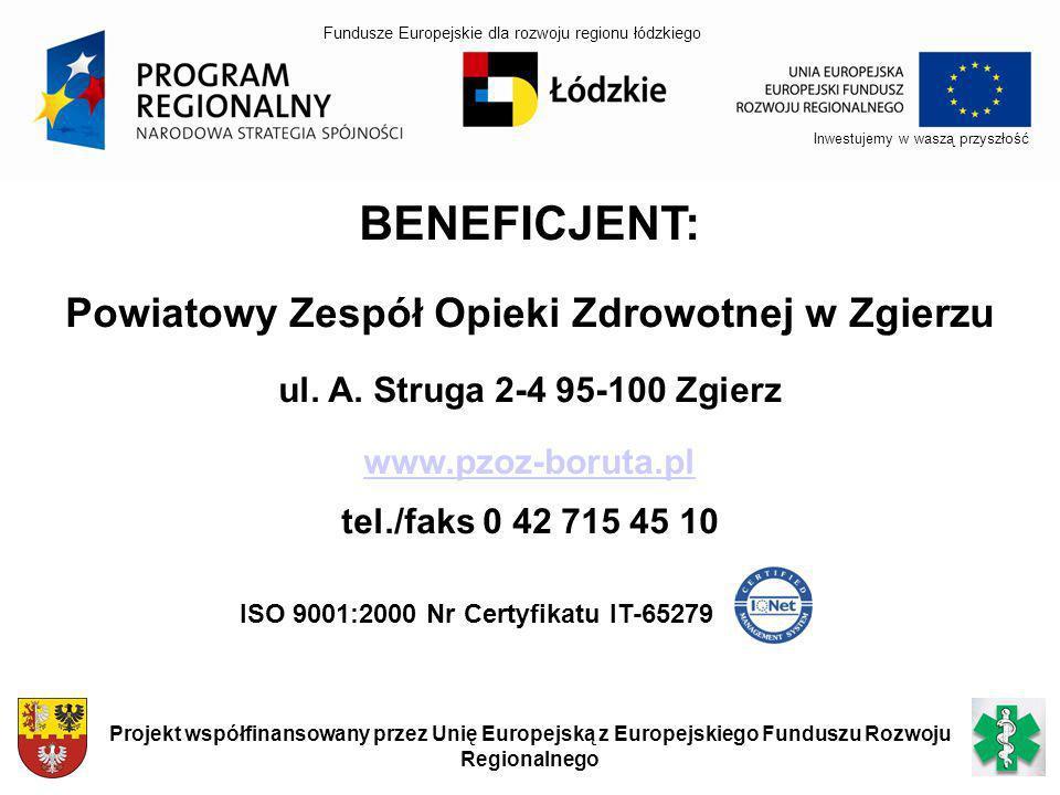 BENEFICJENT: Powiatowy Zespół Opieki Zdrowotnej w Zgierzu ul. A. Struga 2-4 95-100 Zgierz www.pzoz-boruta.pl tel./faks 0 42 715 45 10 Inwestujemy w wa