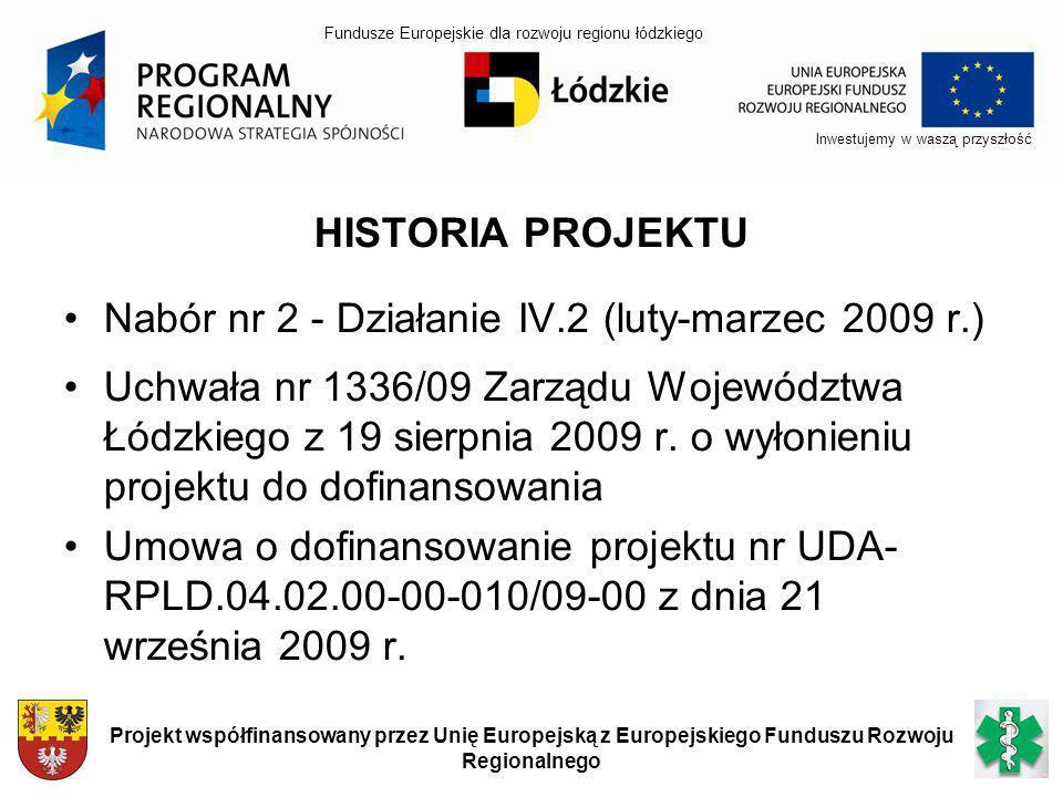 HISTORIA PROJEKTU Nabór nr 2 - Działanie IV.2 (luty-marzec 2009 r.) Uchwała nr 1336/09 Zarządu Województwa Łódzkiego z 19 sierpnia 2009 r. o wyłonieni