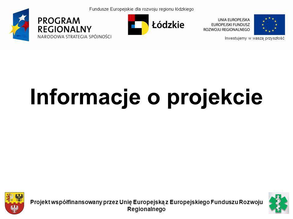 Informacje o projekcie Inwestujemy w waszą przyszłość Projekt współfinansowany przez Unię Europejską z Europejskiego Funduszu Rozwoju Regionalnego Fun