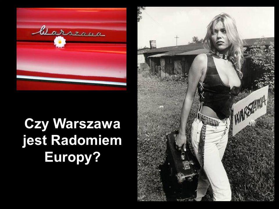 Czy Warszawa jest Radomiem Europy?