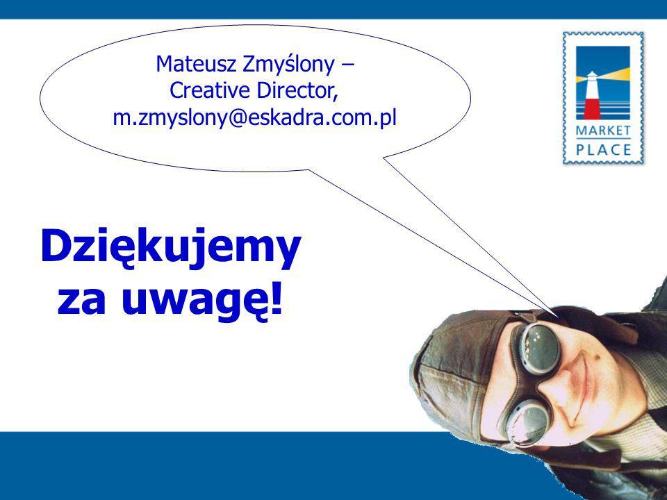 Mateusz Zmyślony – Creative Director, m.zmyslony@eskadra.com.pl Dziękujemy za uwagę!