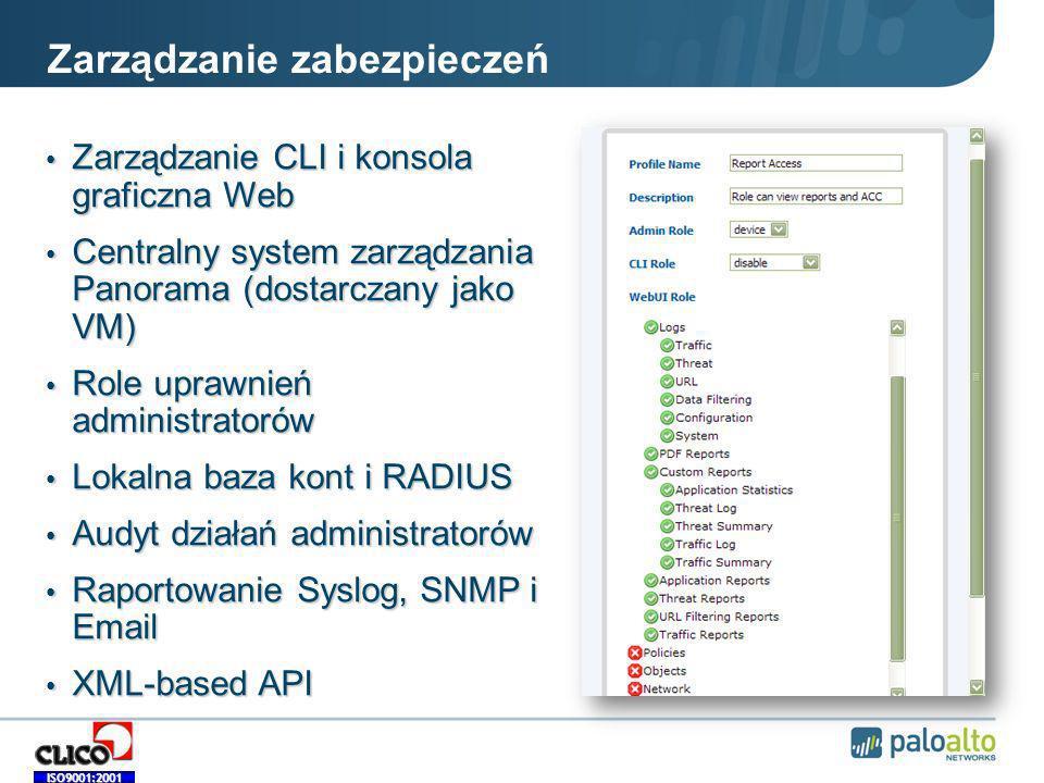 ISO9001:2001 Zarządzanie zabezpieczeń Zarządzanie CLI i konsola graficzna Web Zarządzanie CLI i konsola graficzna Web Centralny system zarządzania Panorama (dostarczany jako VM) Centralny system zarządzania Panorama (dostarczany jako VM) Role uprawnień administratorów Role uprawnień administratorów Lokalna baza kont i RADIUS Lokalna baza kont i RADIUS Audyt działań administratorów Audyt działań administratorów Raportowanie Syslog, SNMP i Email Raportowanie Syslog, SNMP i Email XML-based API XML-based API