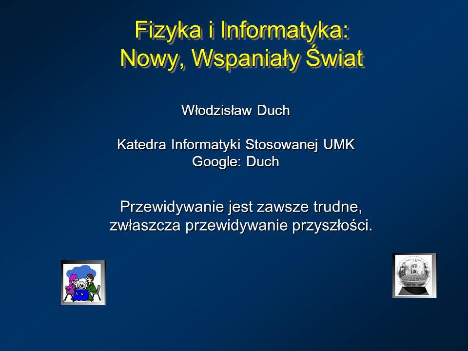 Fizyka i Informatyka: Nowy, Wspaniały Świat Włodzisław Duch Katedra Informatyki Stosowanej UMK Google: Duch Przewidywanie jest zawsze trudne, zwłaszcz
