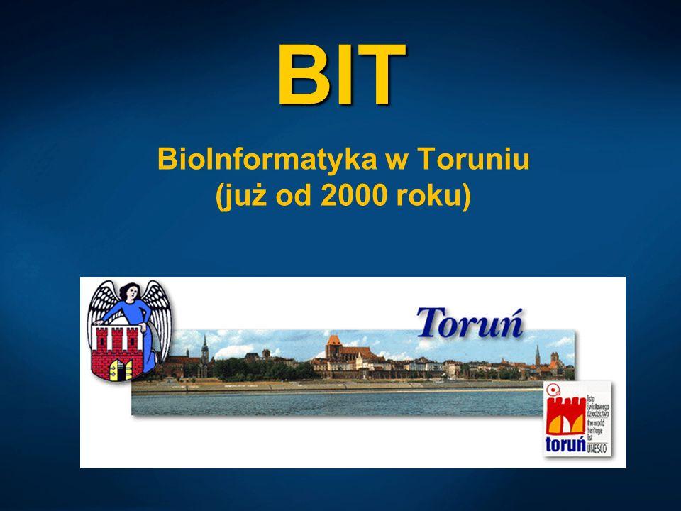 BioInformatyka w Toruniu (już od 2000 roku) BIT