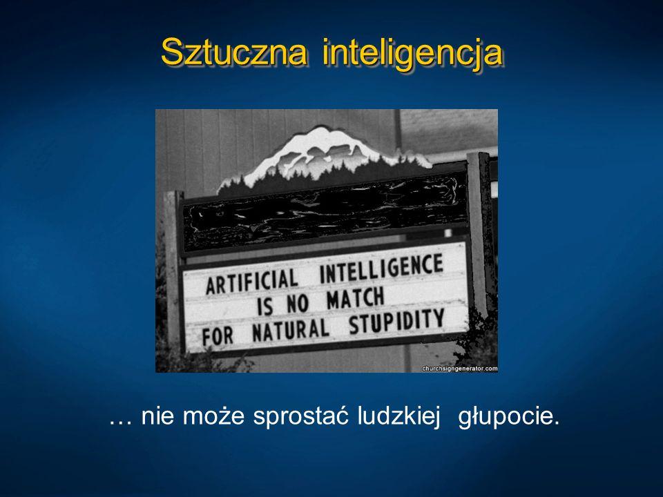 Sztuczna inteligencja … nie może sprostać ludzkiej głupocie.