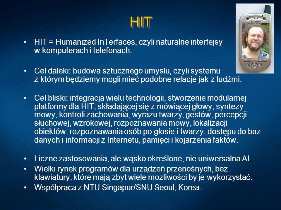 HITHIT HIT = Humanized InTerfaces, czyli naturalne interfejsy w komputerach i telefonach. Cel daleki: budowa sztucznego umysłu, czyli systemu z którym