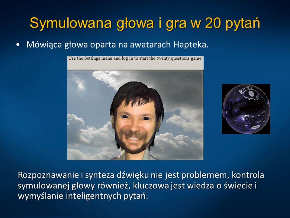 Symulowana głowa i gra w 20 pytań Mówiąca głowa oparta na awatarach Hapteka. Rozpoznawanie i synteza dźwięku nie jest problemem, kontrola symulowanej
