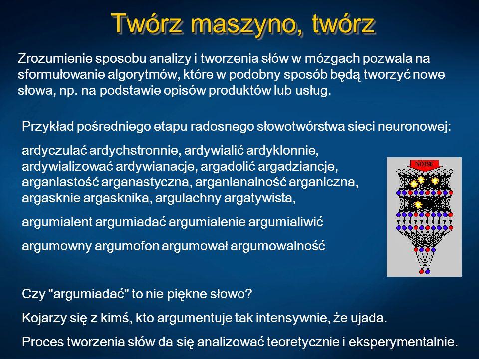 Twórz maszyno, twórz Zrozumienie sposobu analizy i tworzenia słów w mózgach pozwala na sformułowanie algorytmów, które w podobny sposób będą tworzyć n
