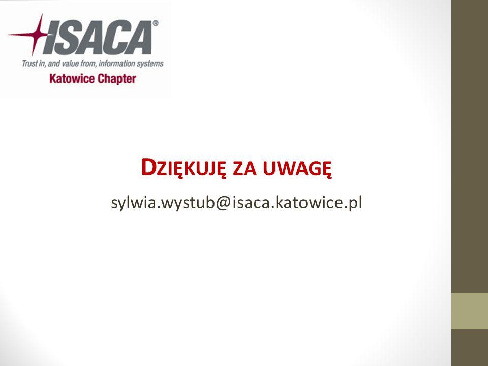 D ZIĘKUJĘ ZA UWAGĘ sylwia.wystub@isaca.katowice.pl