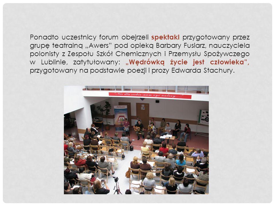 Ponadto uczestnicy forum obejrzeli spektakl przygotowany przez grupę teatralną Awers pod opieką Barbary Fusiarz, nauczyciela polonisty z Zespołu Szkół
